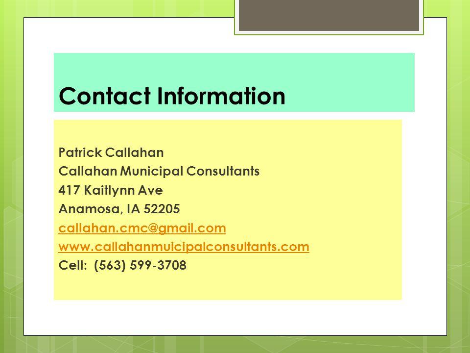 Contact Information Patrick Callahan Callahan Municipal Consultants 417 Kaitlynn Ave Anamosa, IA 52205 callahan.cmc@gmail.com www.callahanmuicipalconsultants.com Cell: (563) 599-3708