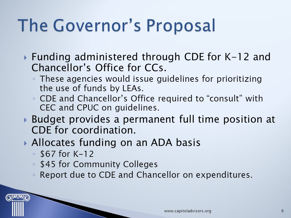  Funding administered through CDE for K-12 and Chancellor's Office for CCs. ◦ These agencies would issue guidelines for prioritizing the use of funds