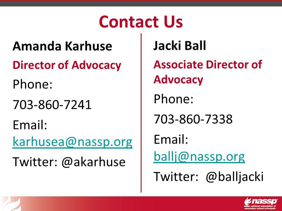 Contact Us Amanda Karhuse Director of Advocacy Phone: 703-860-7241 Email: karhusea@nassp.org karhusea@nassp.org Twitter: @akarhuse Jacki Ball Associat