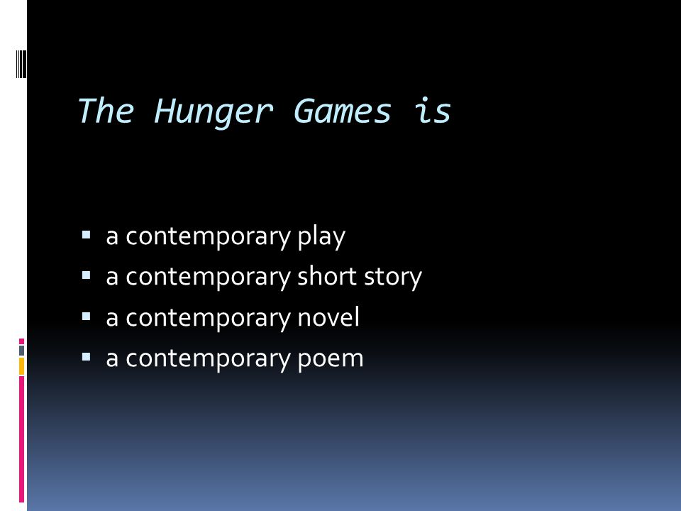 The Hunger Games is  a contemporary play  a contemporary short story  a contemporary novel  a contemporary poem