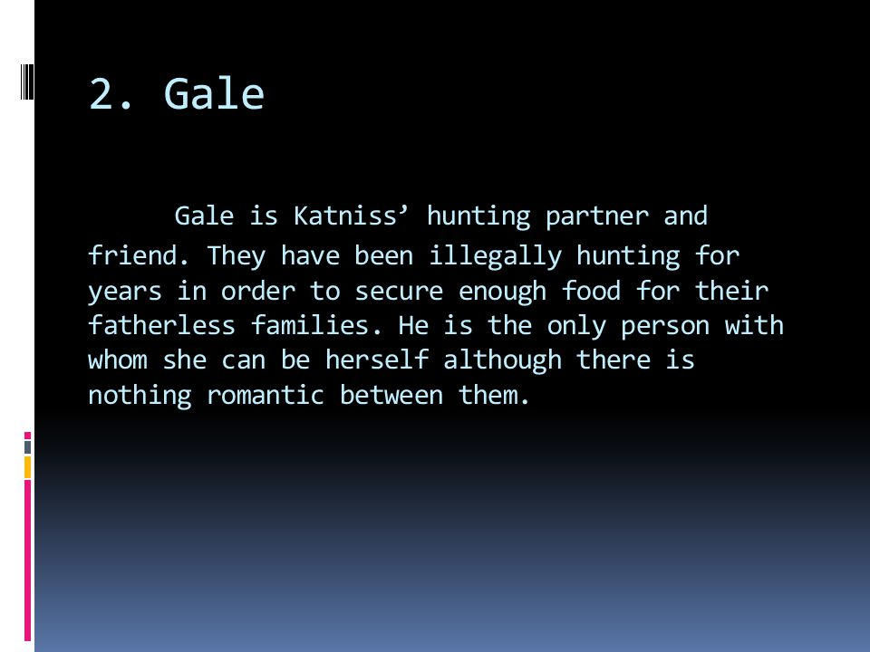 2. Gale Gale is Katniss' hunting partner and friend.