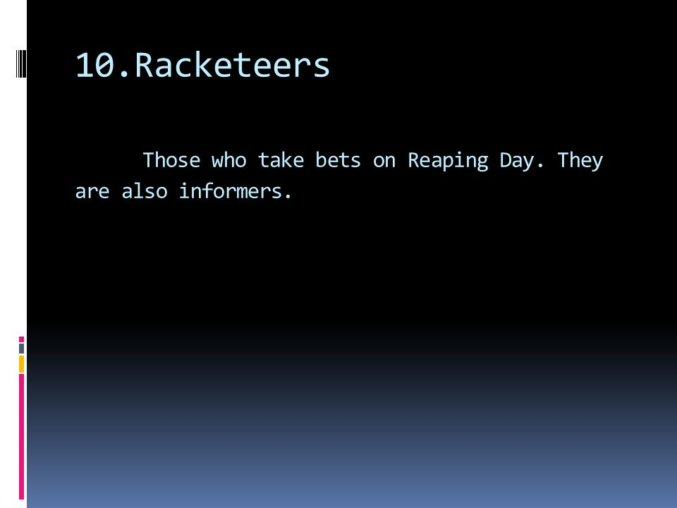 10.Racketeers Those who take bets on Reaping Day. They are also informers.