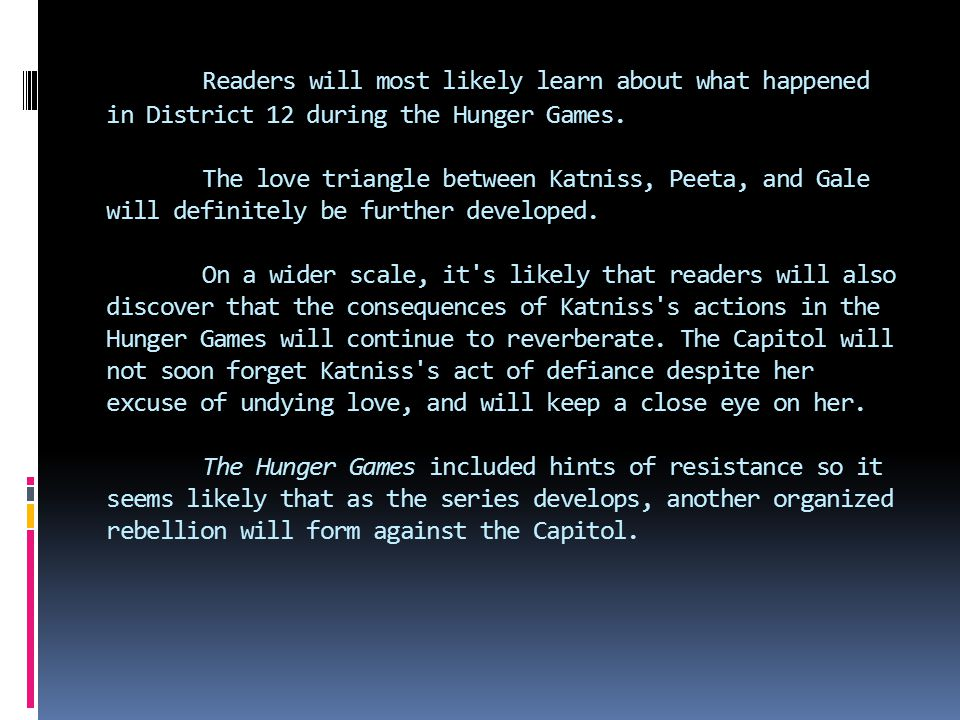 Readers will most likely learn about what happened in District 12 during the Hunger Games.