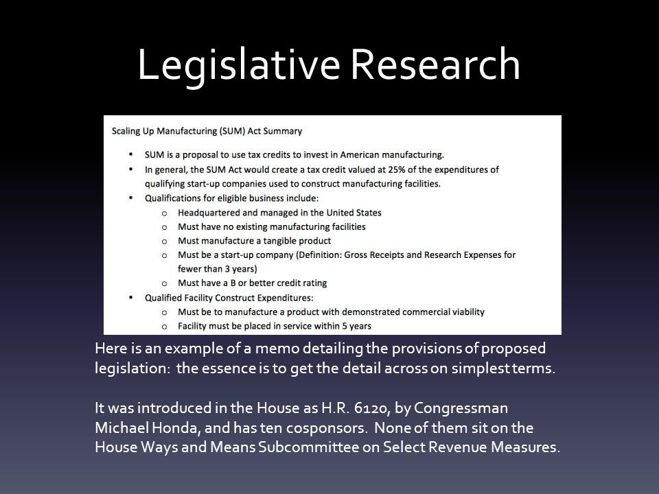 Legislative Research Here is an example of a memo detailing the provisions of proposed legislation: the essence is to get the detail across on simplest terms.