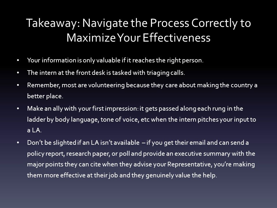Takeaway: Navigate the Process Correctly to Maximize Your Effectiveness Your information is only valuable if it reaches the right person.