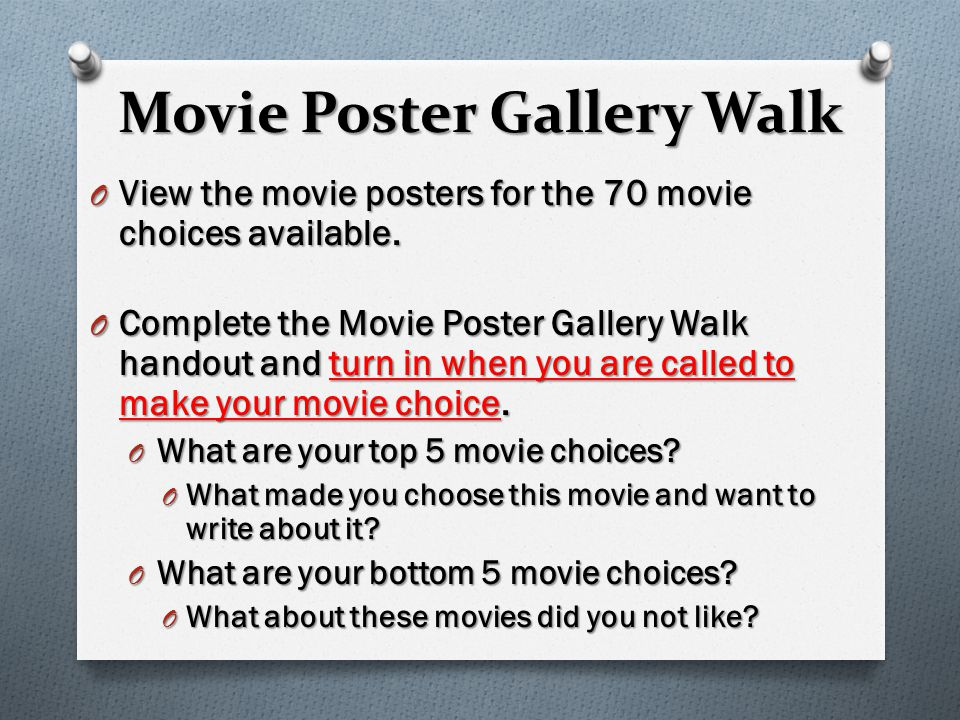 Movie Poster Gallery Walk O View the movie posters for the 70 movie choices available.