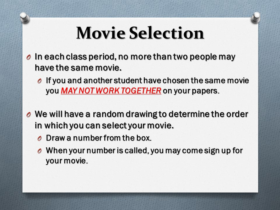 Movie Selection O In each class period, no more than two people may have the same movie.
