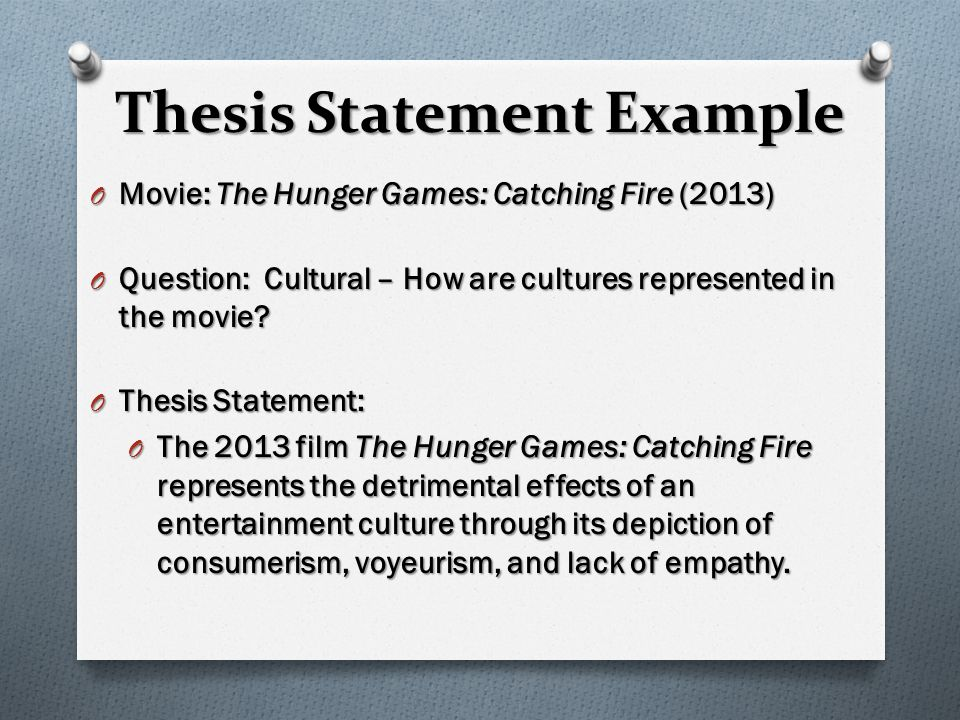 Thesis Statement Example O Movie: The Hunger Games: Catching Fire (2013) O Question: Cultural – How are cultures represented in the movie.