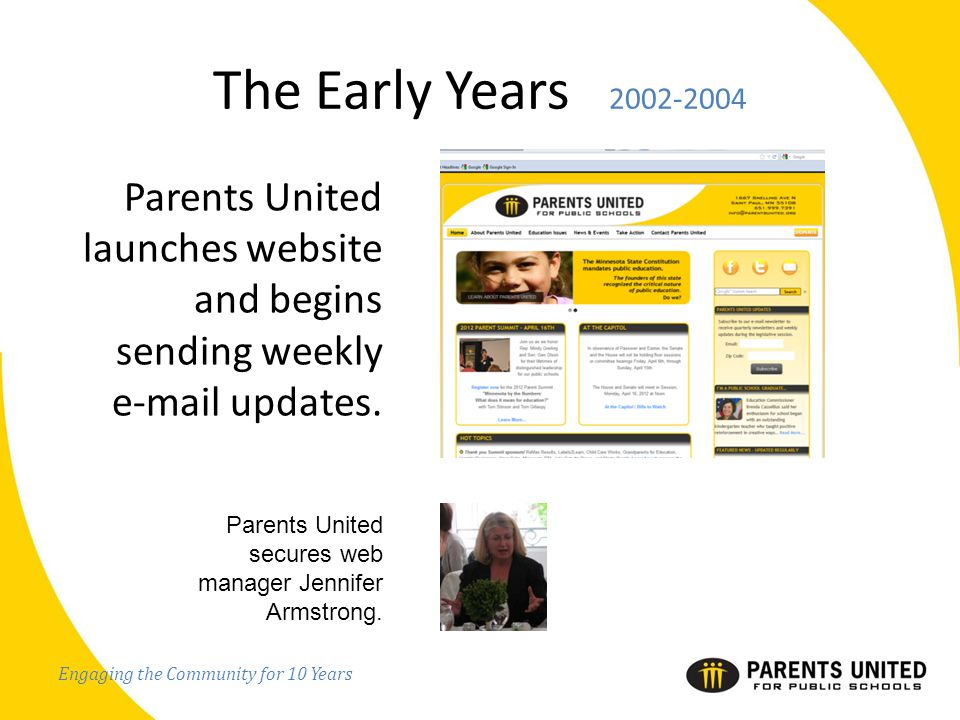 Engaging the Community for 10 Years The Early Years 2002-2004 Parents United launches website and begins sending weekly e-mail updates.