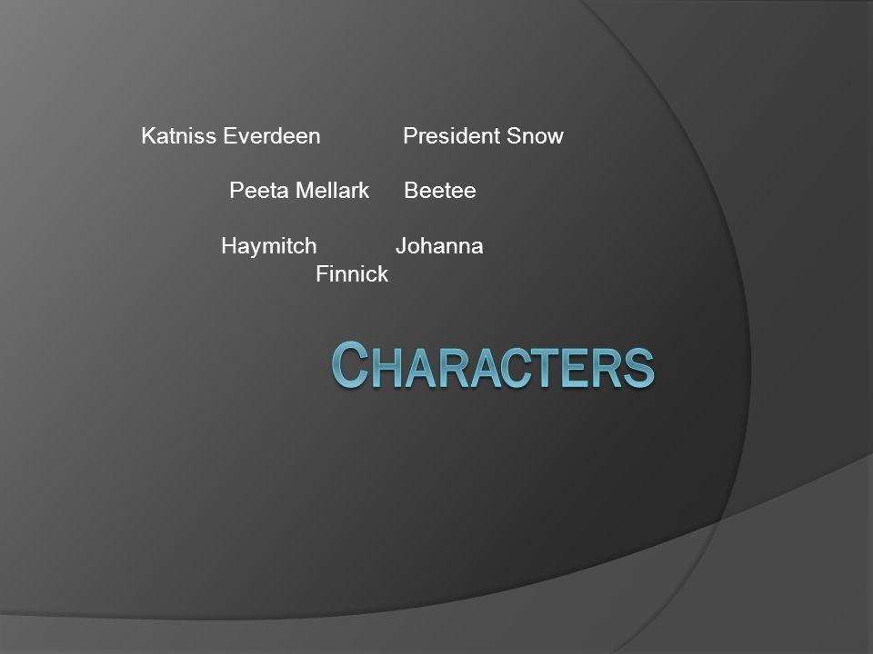 Katniss EverdeenPresident Snow Peeta MellarkBeetee HaymitchJohanna Finnick