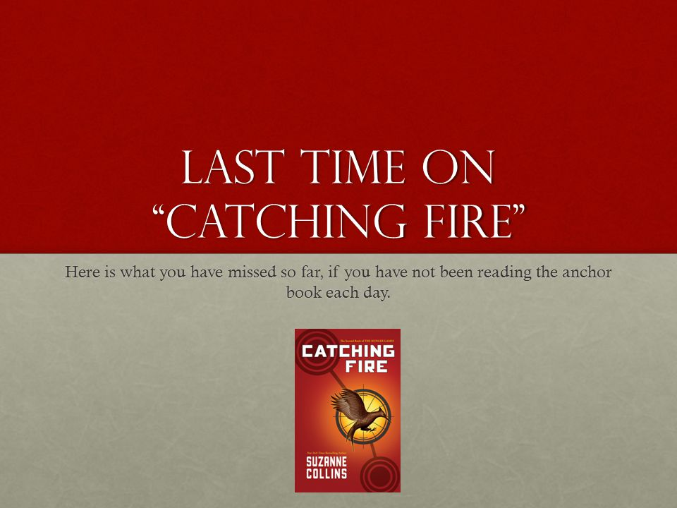 Last Time On Catching Fire Here is what you have missed so far, if you have not been reading the anchor book each day.