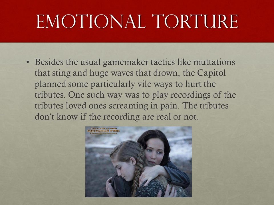 Emotional Torture Besides the usual gamemaker tactics like muttations that sting and huge waves that drown, the Capitol planned some particularly vile