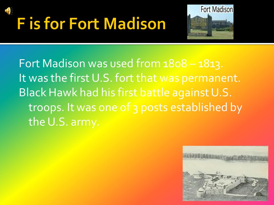 Fort Madison was used from 1808 – 1813.It was the first U.S.