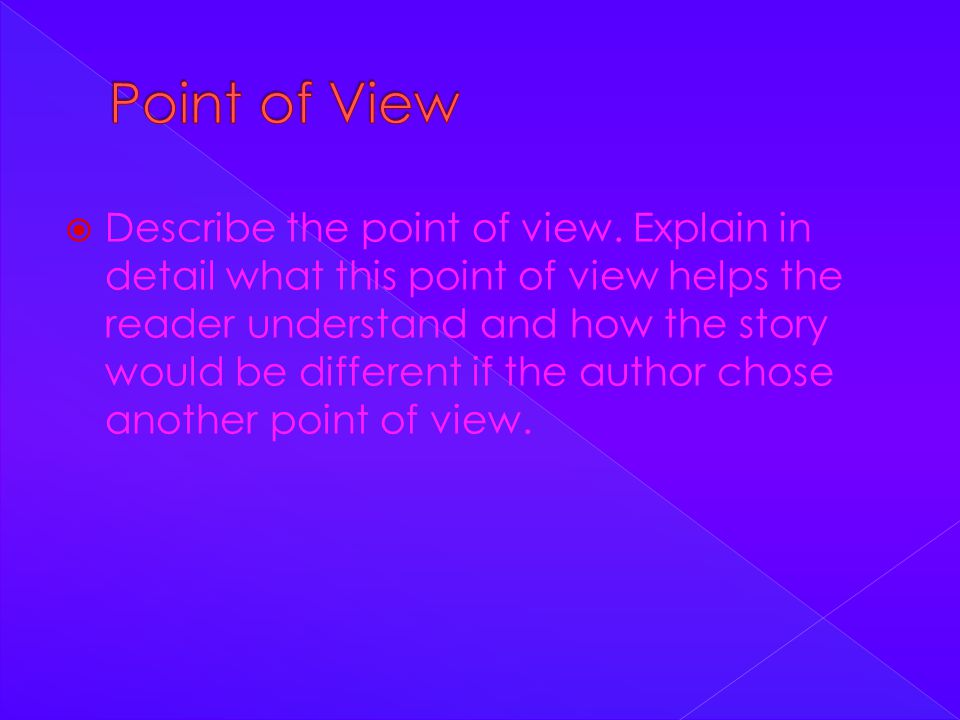  Describe the point of view.