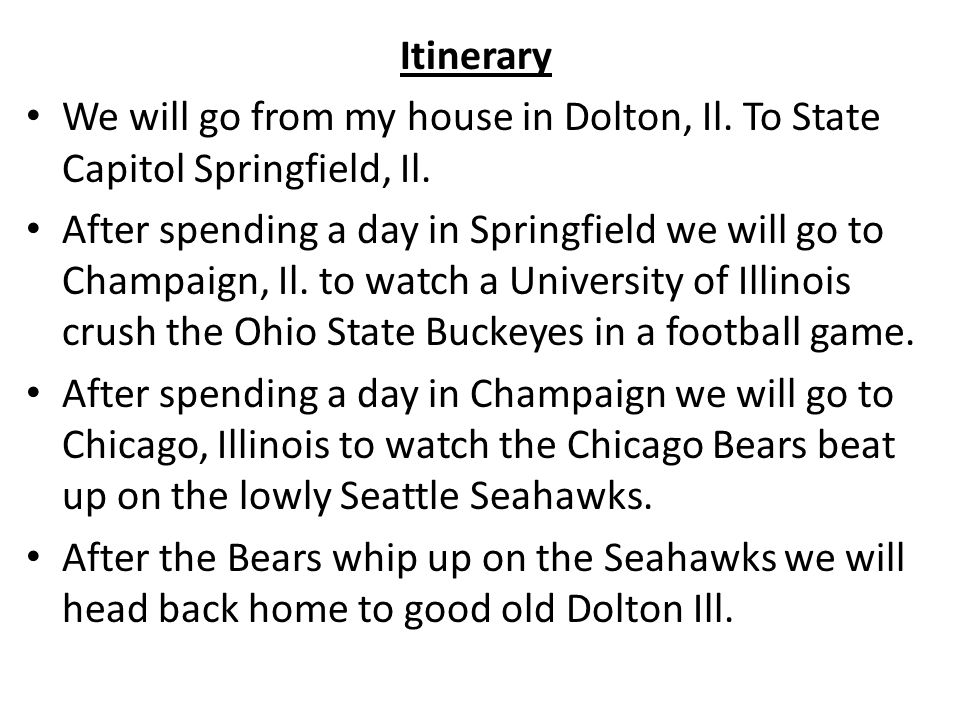 Itinerary We will go from my house in Dolton, Il. To State Capitol Springfield, Il.