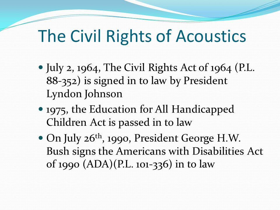 The Civil Rights of Acoustics July 2, 1964, The Civil Rights Act of 1964 (P.L.