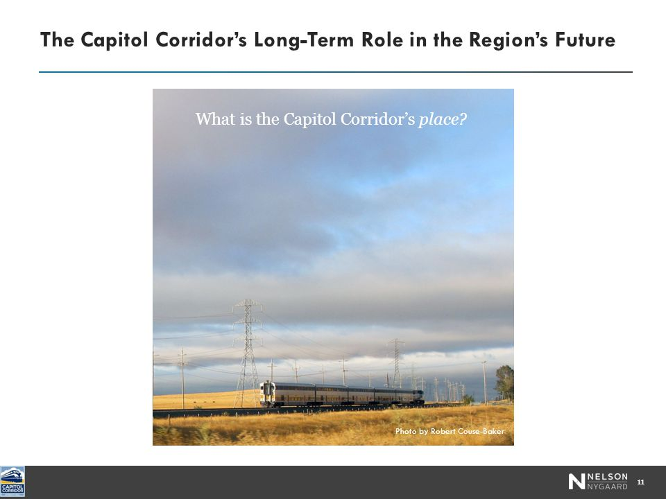 The Capitol Corridor's Long-Term Role in the Region's Future 11 Photo by Robert Couse-Baker What is the Capitol Corridor's place