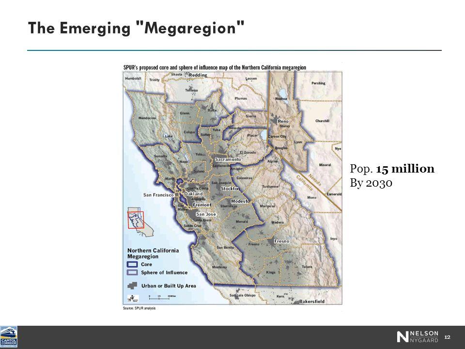 The Emerging Megaregion 12 Pop. 15 million By 2030
