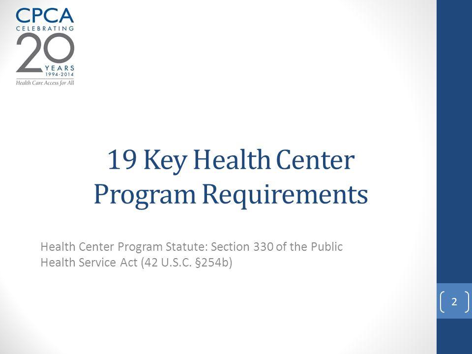 19 Key Health Center Program Requirements Health Center Program Statute: Section 330 of the Public Health Service Act (42 U.S.C.