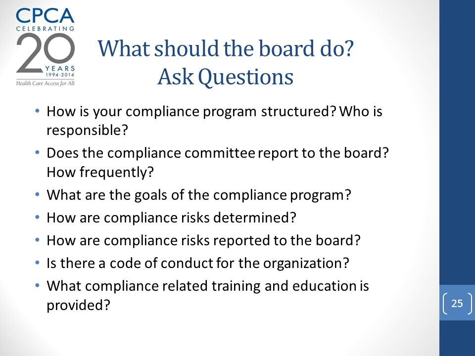What should the board do. Ask Questions How is your compliance program structured.