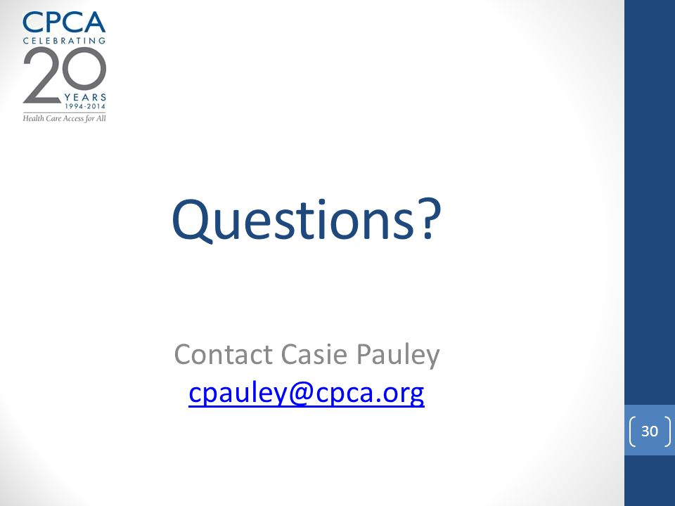 Questions? Contact Casie Pauley cpauley@cpca.org 30