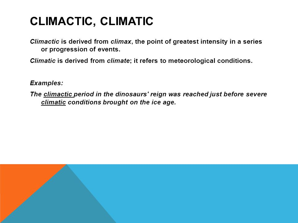CLIMACTIC, CLIMATIC Climactic is derived from climax, the point of greatest intensity in a series or progression of events.