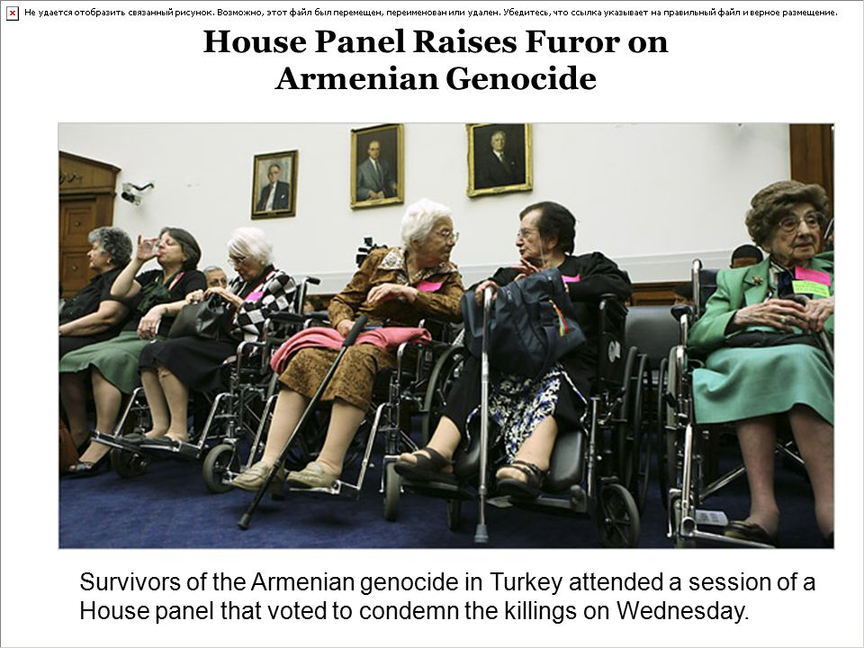 House Panel Raises Furor on Armenian Genocide Survivors of the Armenian genocide in Turkey attended a session of a House panel that voted to condemn the killings on Wednesday.