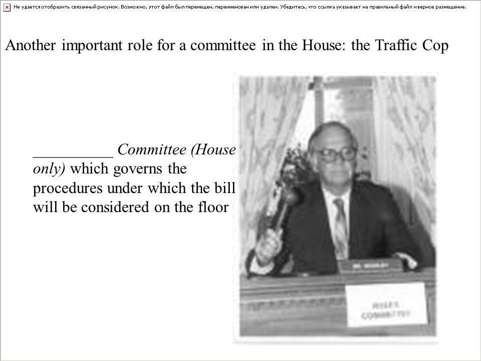 __________ Committee (House only) which governs the procedures under which the bill will be considered on the floor Another important role for a committee in the House: the Traffic Cop