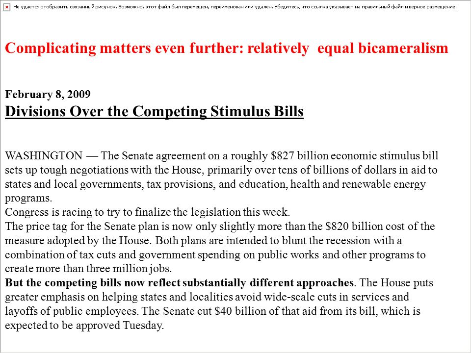 February 8, 2009 Divisions Over the Competing Stimulus Bills WASHINGTON — The Senate agreement on a roughly $827 billion economic stimulus bill sets up tough negotiations with the House, primarily over tens of billions of dollars in aid to states and local governments, tax provisions, and education, health and renewable energy programs.