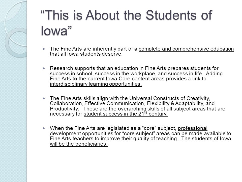 This is About the Students of Iowa The Fine Arts are inherently part of a complete and comprehensive education that all Iowa students deserve.