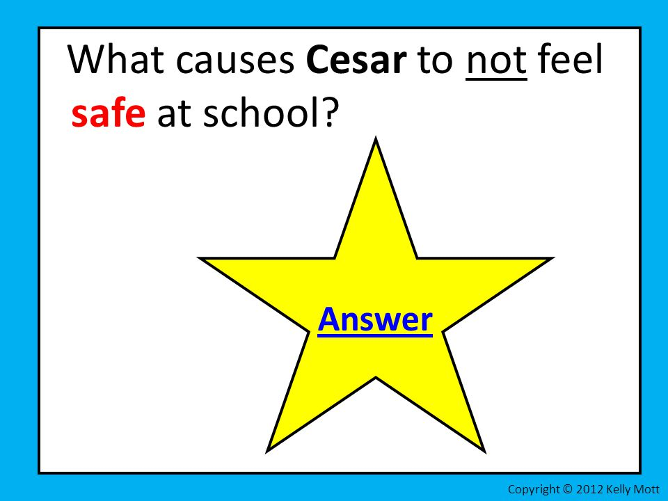 What causes Cesar to not feel safe at school Copyright © 2012 Kelly Mott Answer