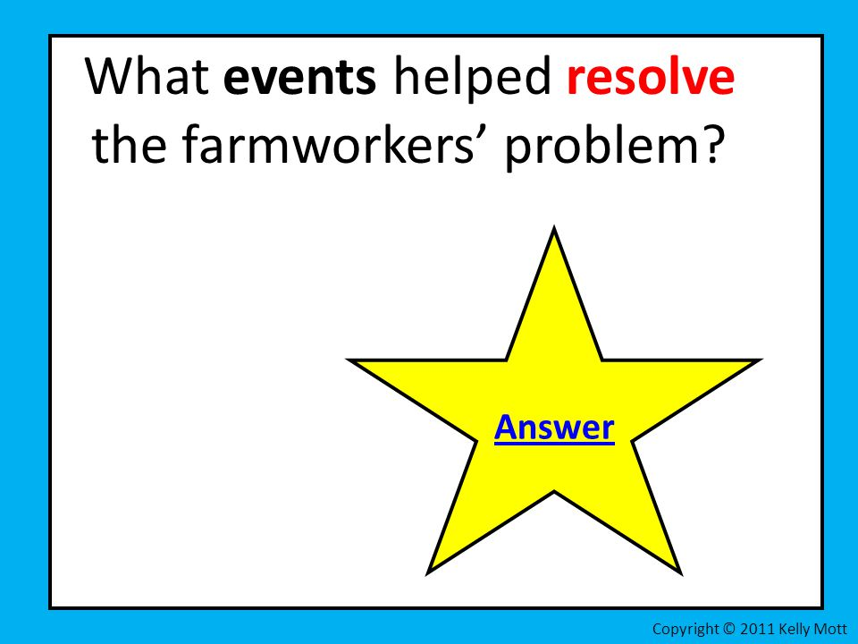What events helped resolve the farmworkers' problem Copyright © 2011 Kelly Mott Answer