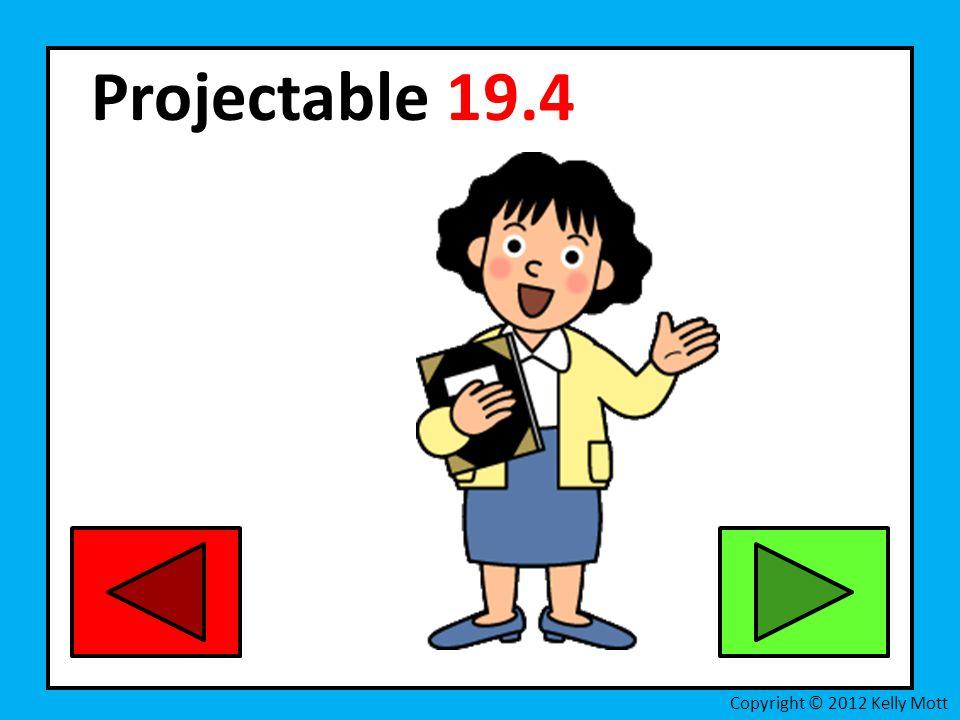 Projectable 19.4 Copyright © 2012 Kelly Mott
