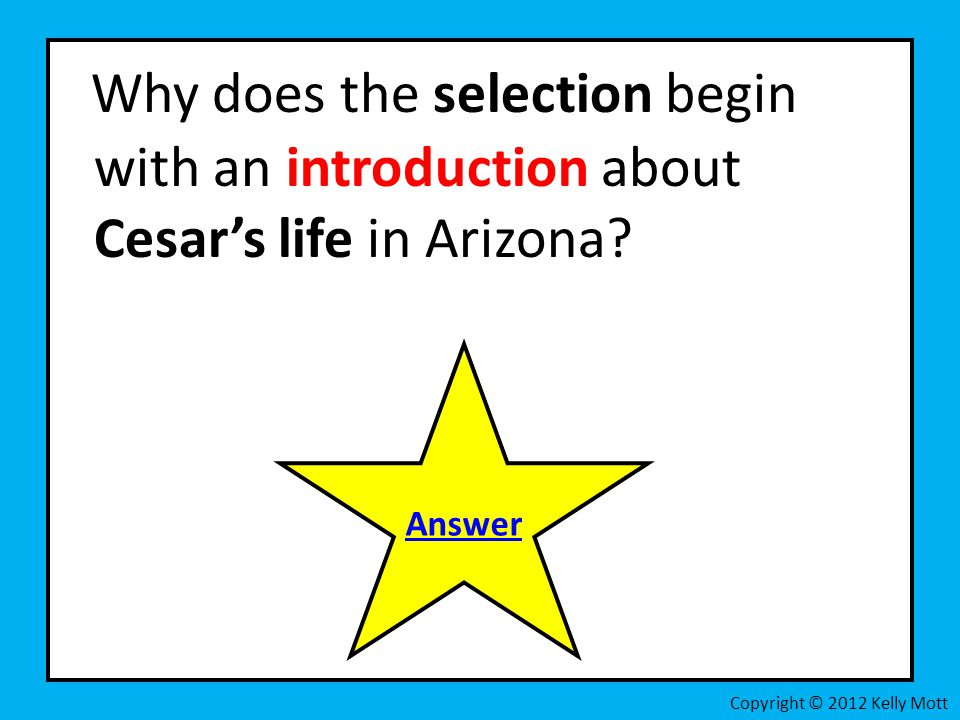 Answer: The introduction tells the reader about Cesar's life before covered in the selection.