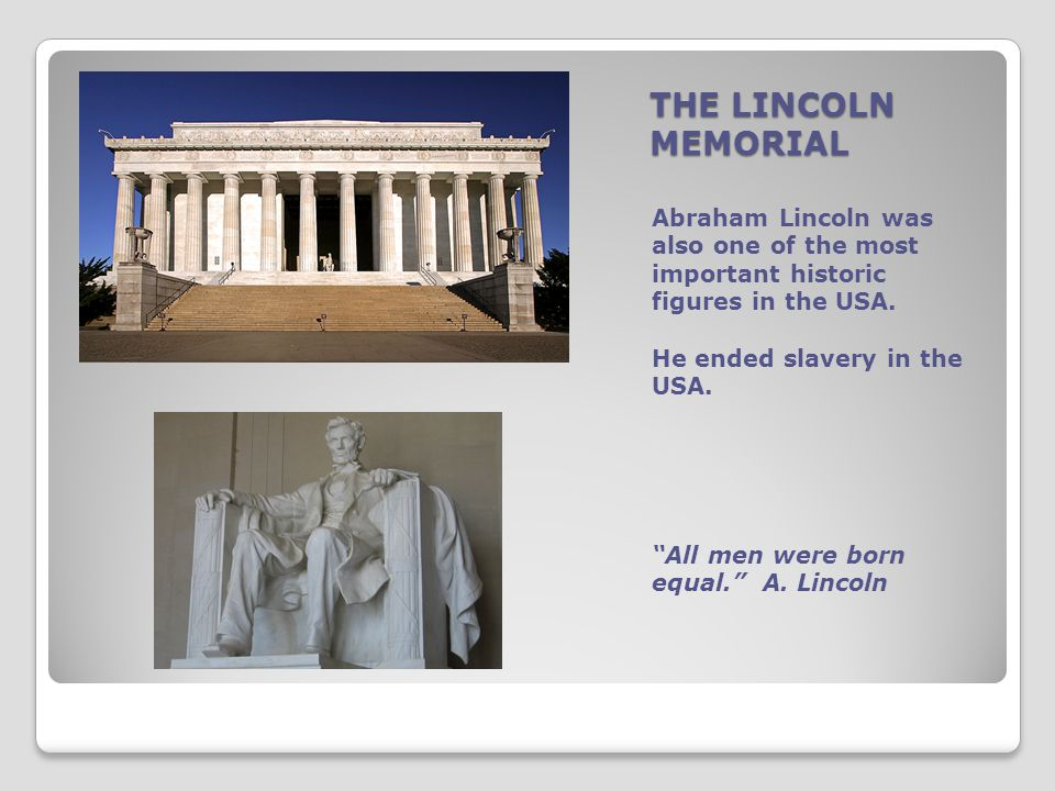 THE LINCOLN MEMORIAL Abraham Lincoln was also one of the most important historic figures in the USA.