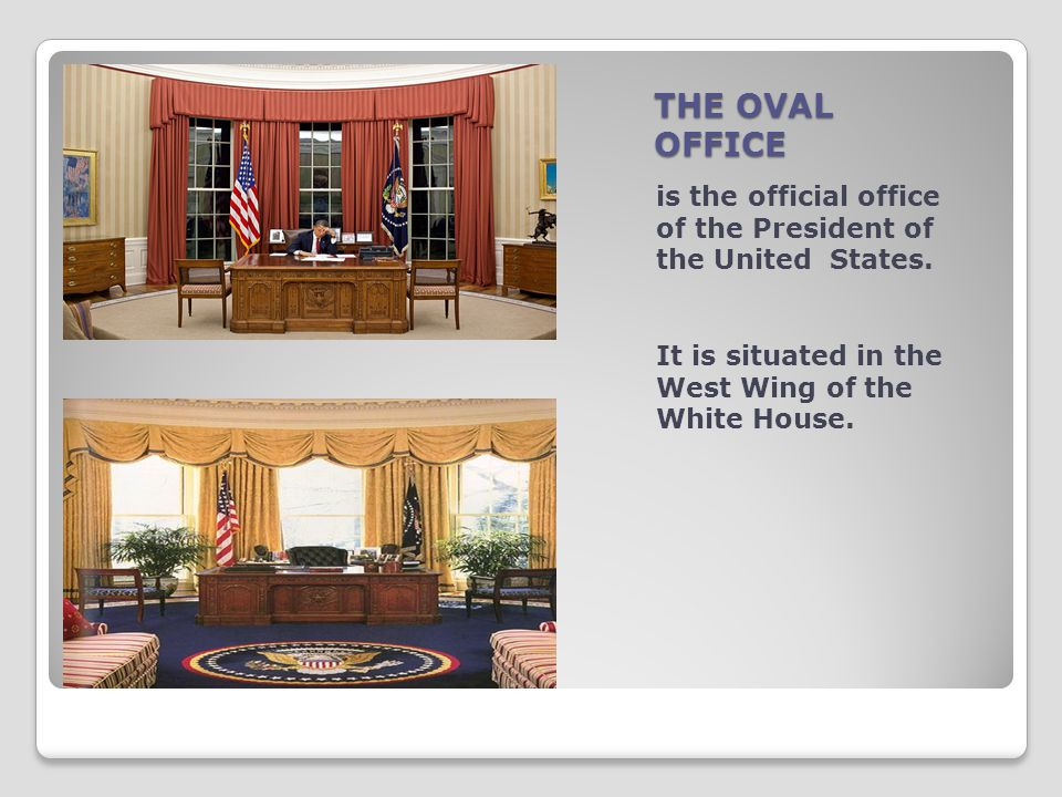 THE OVAL OFFICE is the official office of the President of the United States.