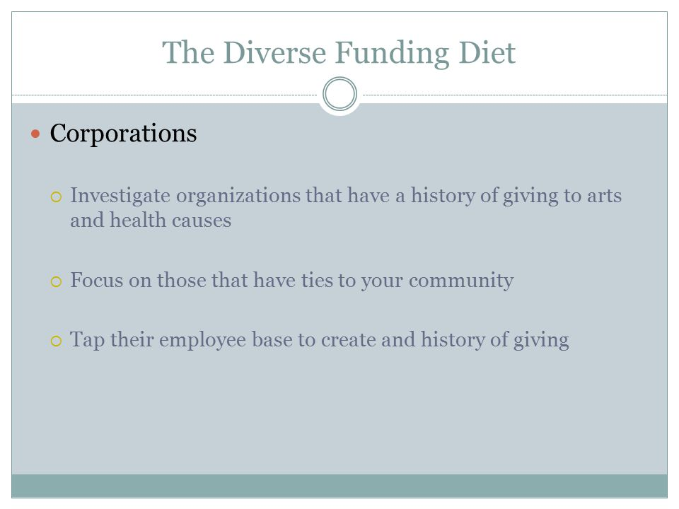 The Diverse Funding Diet Corporations  Investigate organizations that have a history of giving to arts and health causes  Focus on those that have t