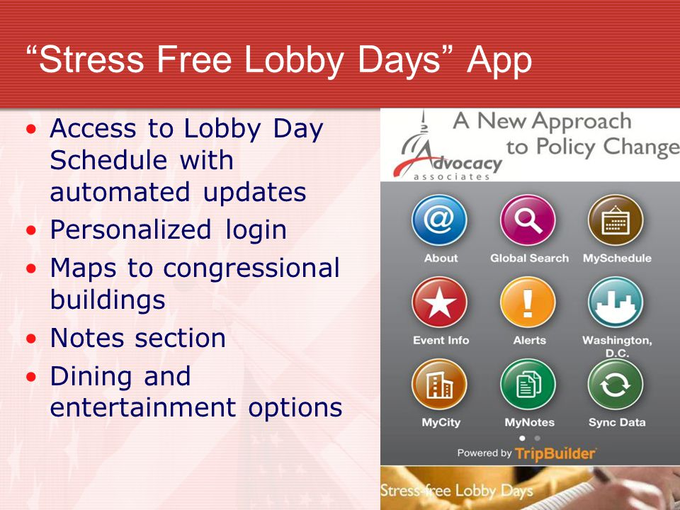 """""""Stress Free Lobby Days"""" App Access to Lobby Day Schedule with automated updates Personalized login Maps to congressional buildings Notes section Dini"""