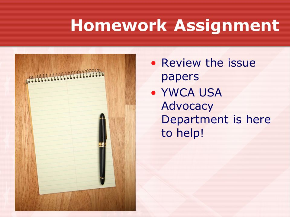 Homework Assignment Review the issue papers YWCA USA Advocacy Department is here to help!