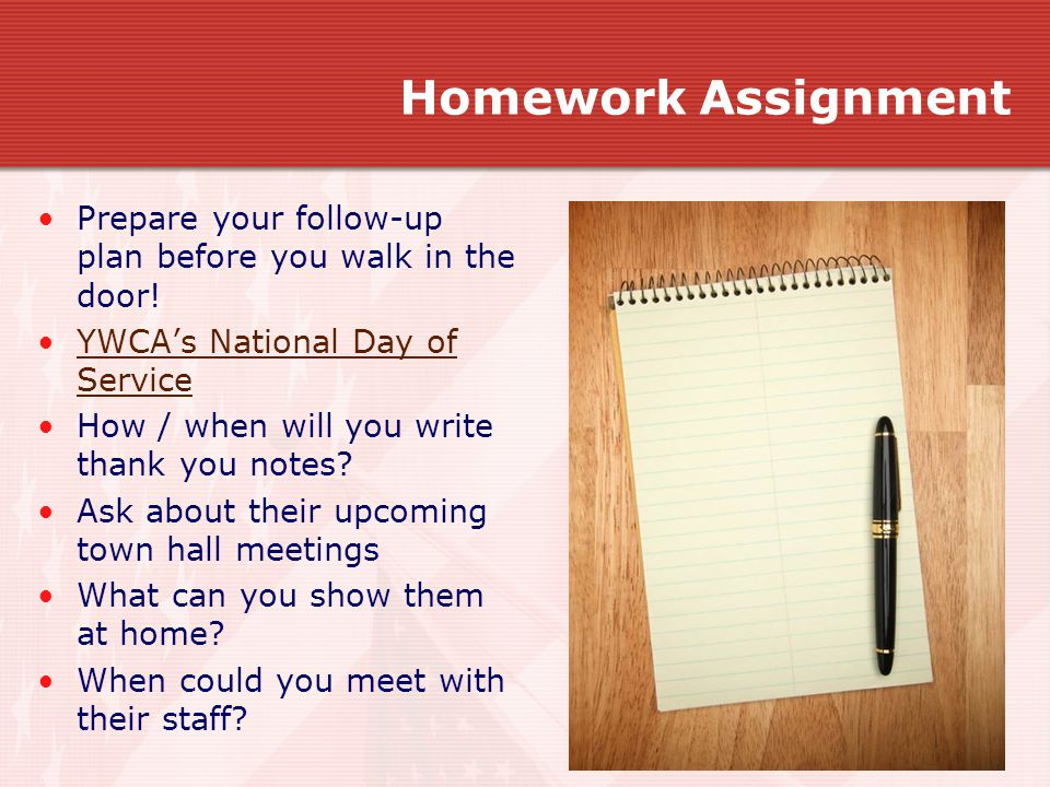 Homework Assignment Prepare your follow-up plan before you walk in the door! YWCA's National Day of ServiceYWCA's National Day of Service How / when w