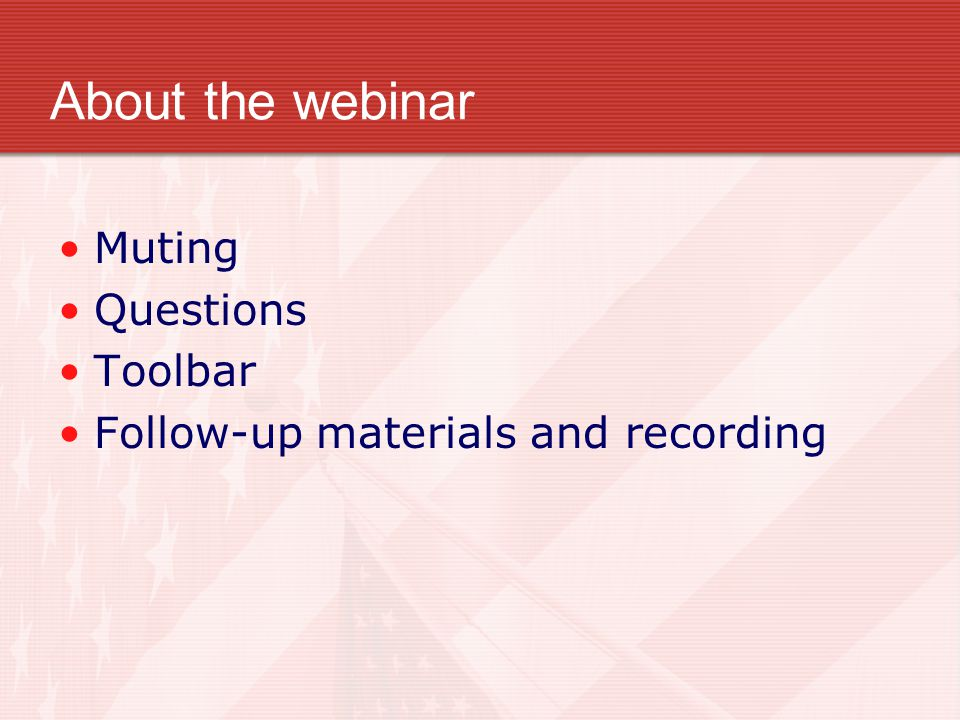 About the webinar Muting Questions Toolbar Follow-up materials and recording