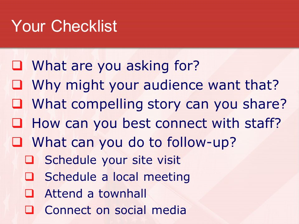 Your Checklist  What are you asking for.  Why might your audience want that.