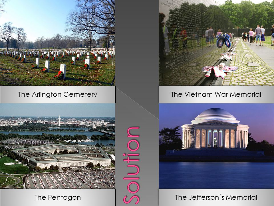 The Vietnam War Memorial The Jefferson´s Memorial The Pentagon The Arlington Cemetery