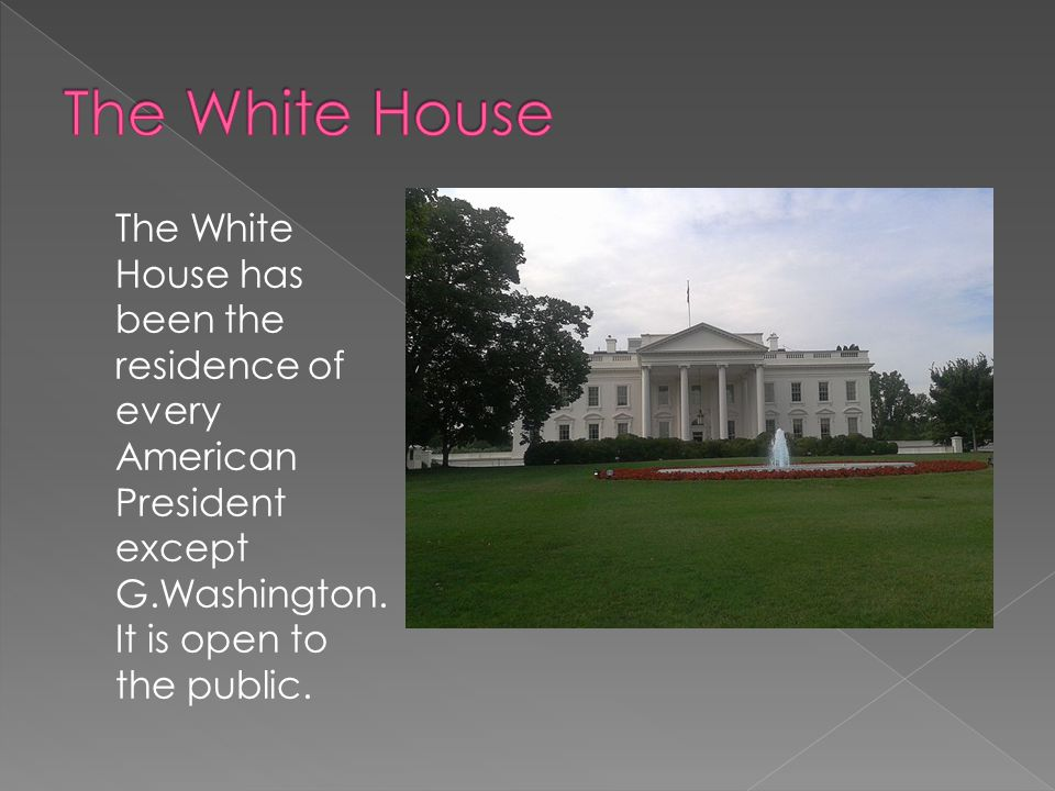 The White House has been the residence of every American President except G.Washington.