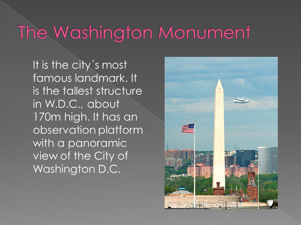 It is the city´s most famous landmark. It is the tallest structure in W.D.C., about 170m high.