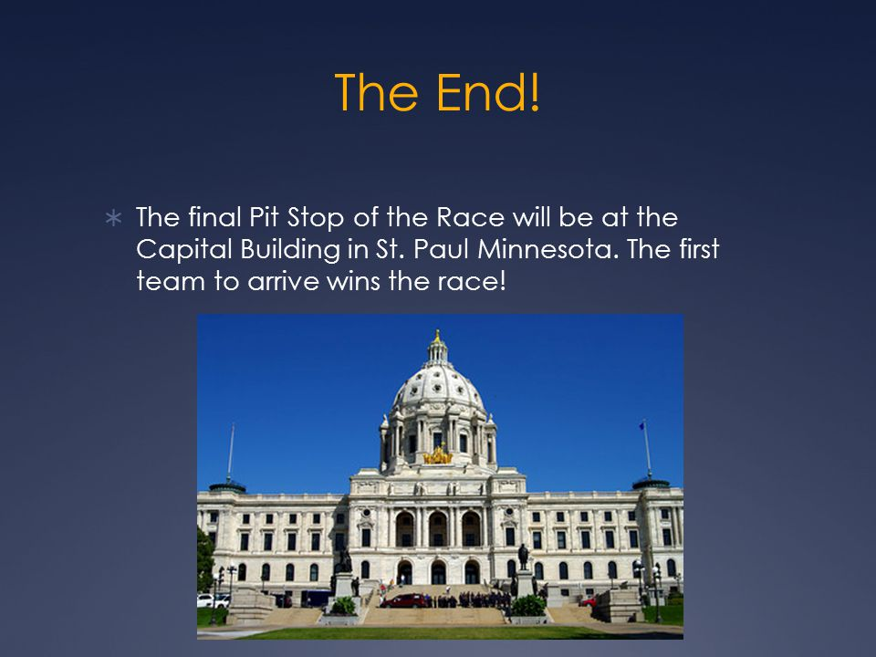 The End.  The final Pit Stop of the Race will be at the Capital Building in St.