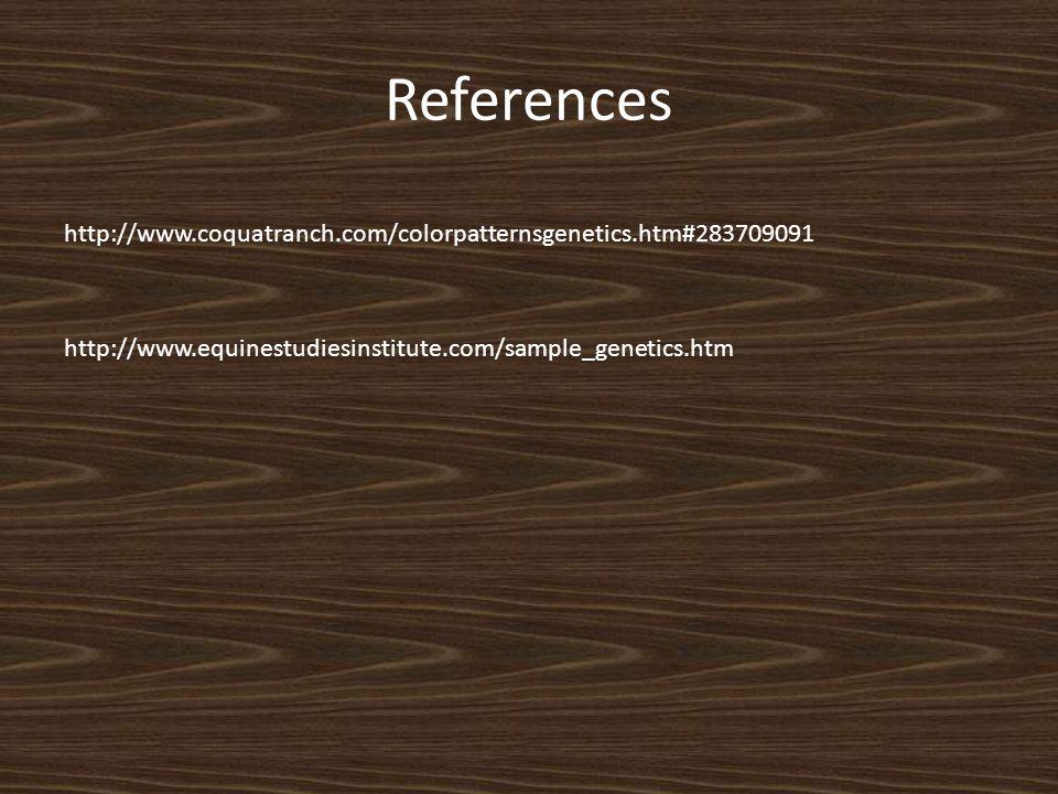 References http://www.coquatranch.com/colorpatternsgenetics.htm#283709091 http://www.equinestudiesinstitute.com/sample_genetics.htm
