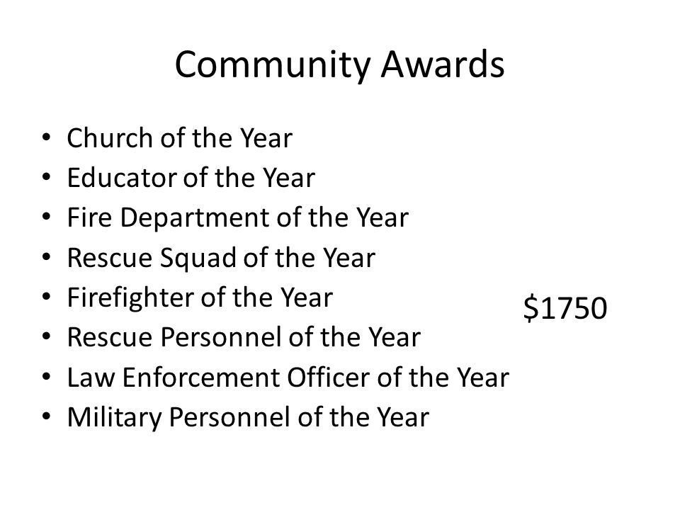 Community Awards Church of the Year Educator of the Year Fire Department of the Year Rescue Squad of the Year Firefighter of the Year Rescue Personnel of the Year Law Enforcement Officer of the Year Military Personnel of the Year $1750