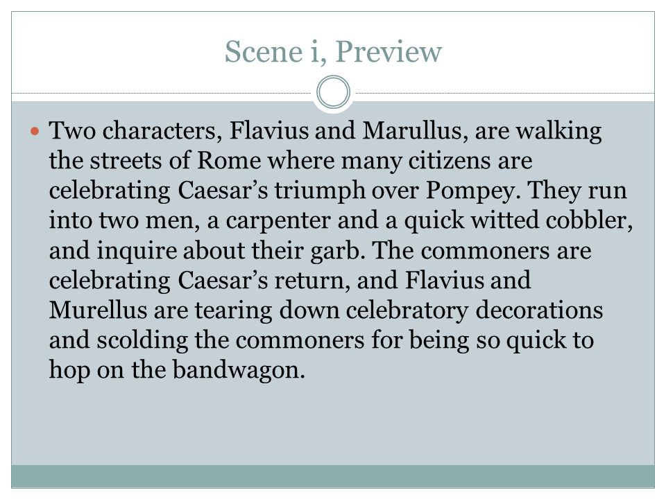 Scene i, Preview Two characters, Flavius and Marullus, are walking the streets of Rome where many citizens are celebrating Caesar's triumph over Pompe