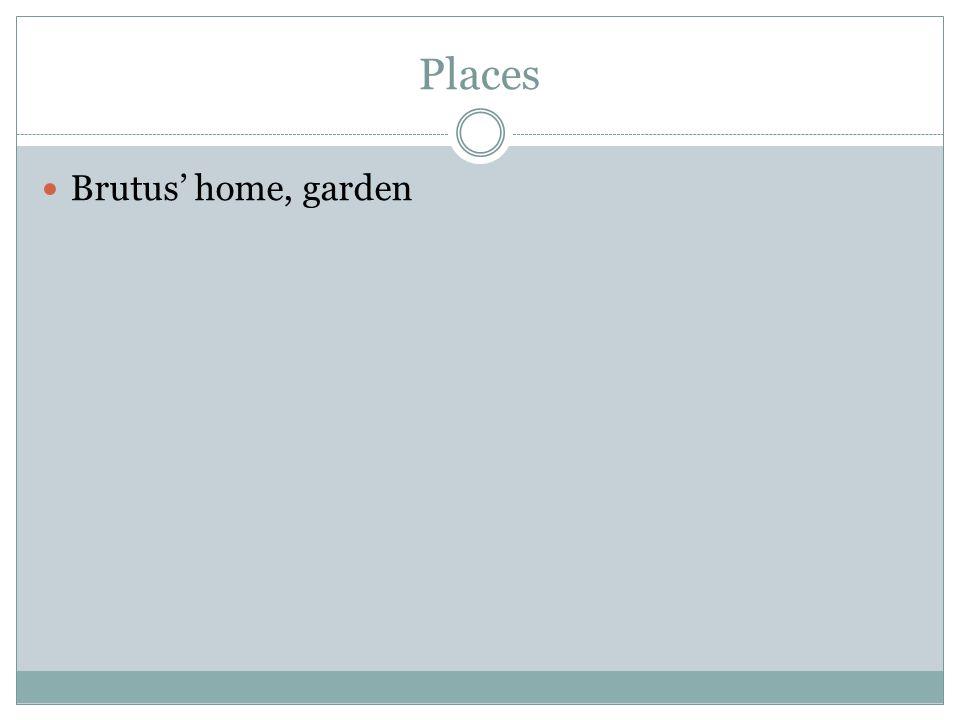 Places Brutus' home, garden